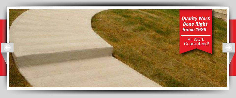 Quality Work Done Right Since 1989 - All Work Guaranteed! - Concrete Sidewalks