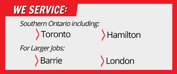 WE SERVICE: Southern Ontario including: >Toronto >Hamilton For Larger Jobs: >Barrie >London - SERVICE AREA